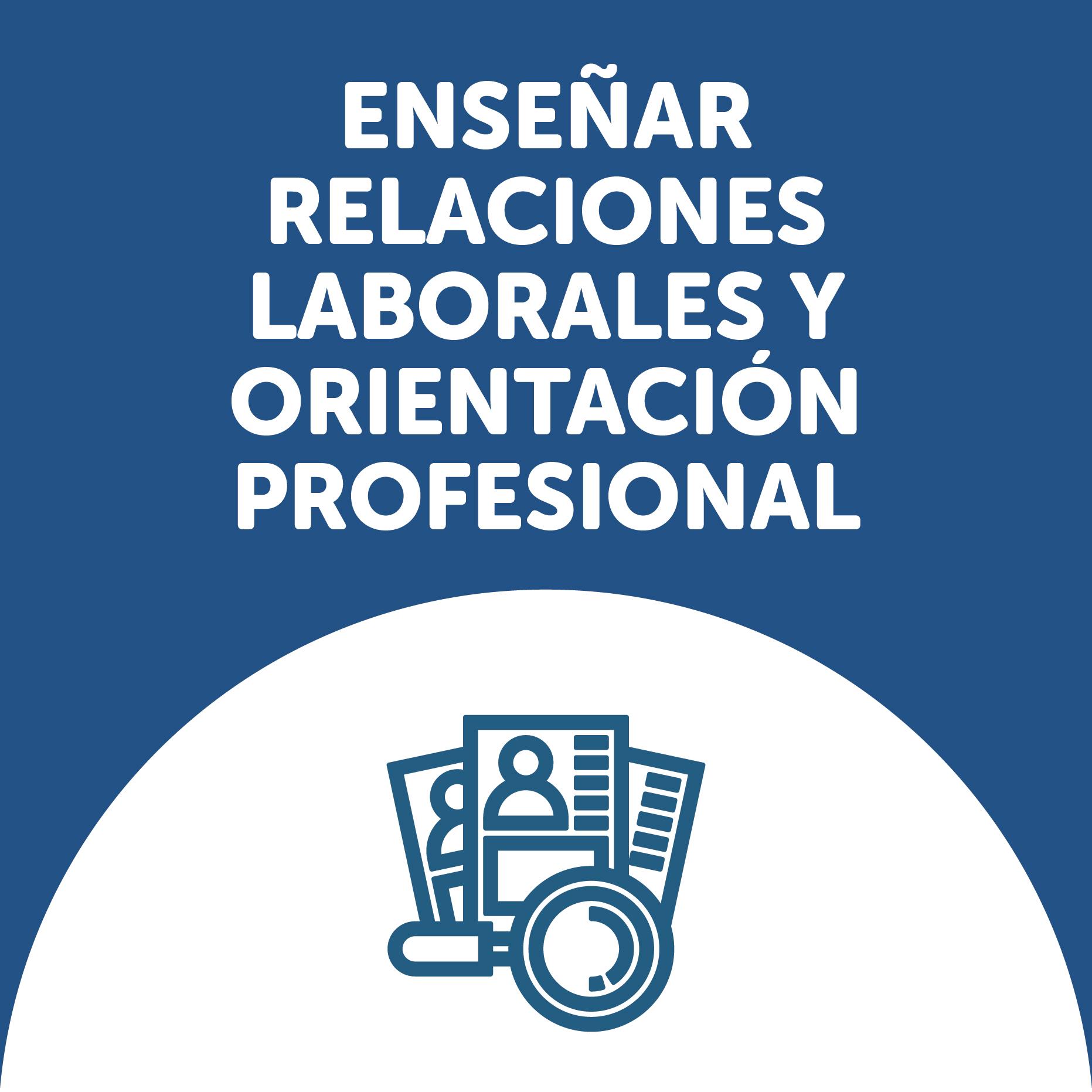 Enseñar relaciones laborales y orientación profesional